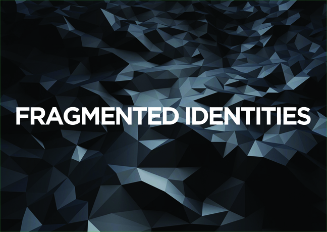 OPENINGS: FRAGMENTED IDENTITIES
